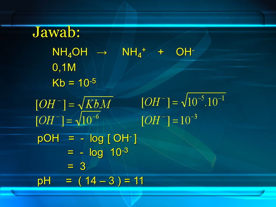 Jawab: NH4OH → NH4+ + OH- 0,1M Kb = 10-5 pOH = - log [ OH- ]